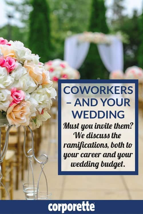 Wondering when to invite colleagues to your wedding? Is it good or bad for your career if you DO invite your colleagues to your wedding -- and how can you make it work for your wedding budget? What is the business etiquette around this -- and the wedding etiquette!