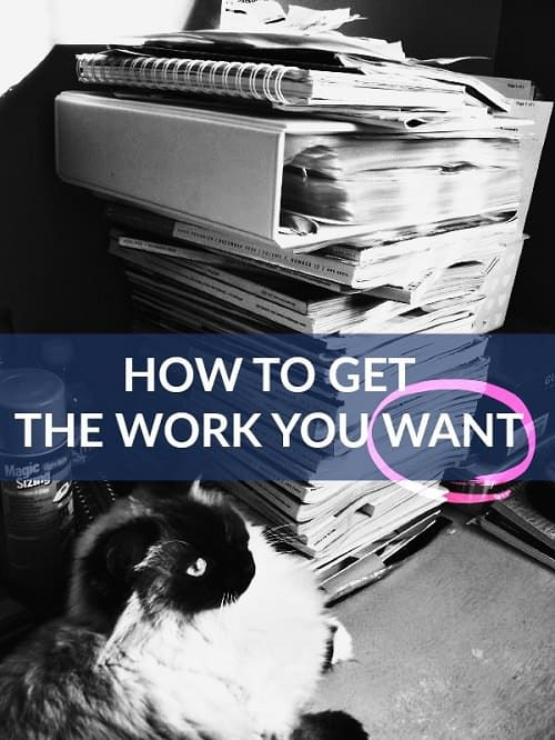 how to get the work you want