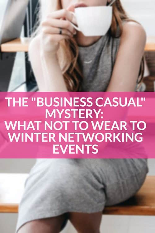 "Deciphering the mystery of ""business casual"" -- particularly for winter networking events!"
