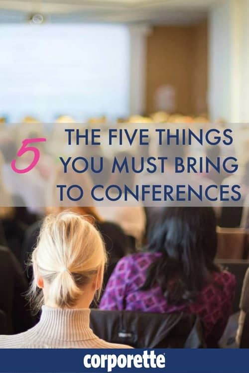 The 5 things you MUST bring to conferences -- bet you didn't think about #1.