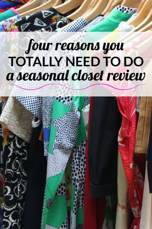 Every season it's important to prune your closet and review it to make sure you know what's in there. Here are FOUR great reasons why everyone needs to do a seasonal closet review.