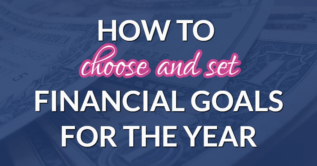 How to Choose and Set Financial Goals for the Year