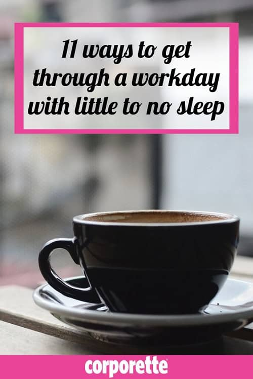 11 ways to get through a workday with little to no sleep | how to function at work without sleep | ways to get through the workday with no sleep