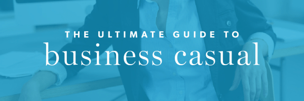 The Ultimate Guide to Business Casual