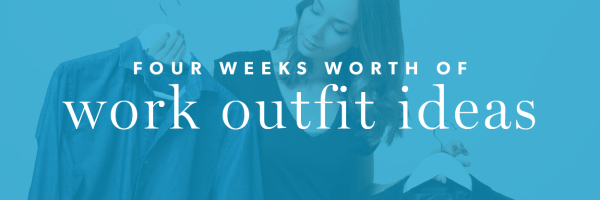 Four Weeks Worth of Work Outfit Ideas
