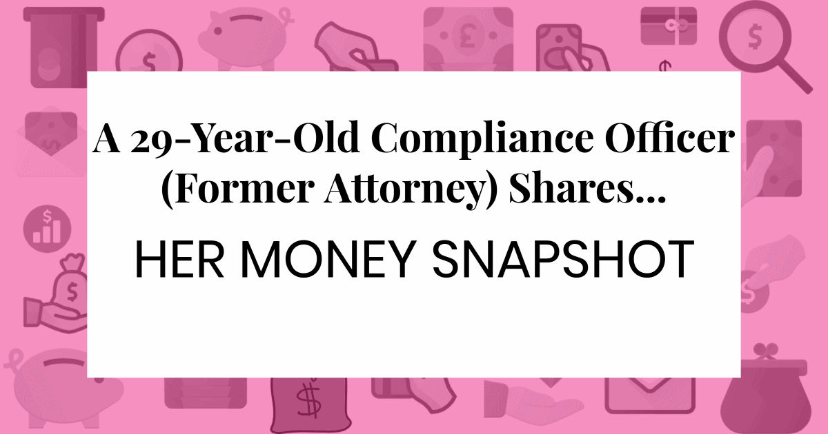 "text against pink background with money symbols: ""A 29-Year-Old Compliance Office (Former Attorney) Shares Her Money Snapshot"