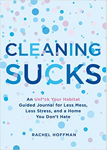 book cover: Cleaning Sucks: An Unf*ck Your Habitat Guided Journal for Less Mess, Less Stress, and a Home You Don't Hate